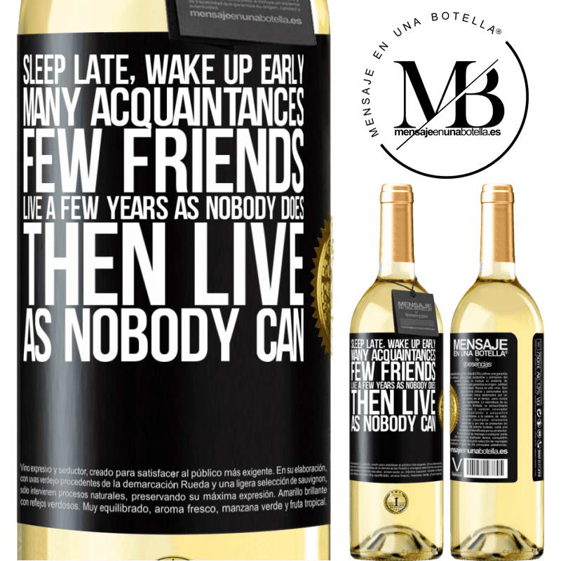 24,95 € Free Shipping | White Wine WHITE Edition Sleep late, wake up early. Many acquaintances, few friends. Live a few years as nobody does, then live as nobody can Black Label. Customizable label Young wine Harvest 2020 Verdejo