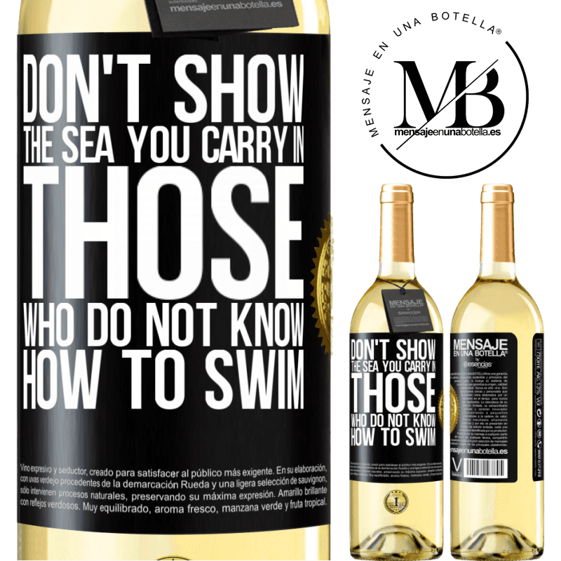 24,95 € Free Shipping | White Wine WHITE Edition Do not show the sea you carry in those who do not know how to swim Black Label. Customizable label Young wine Harvest 2020 Verdejo