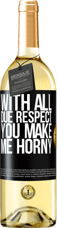 24,95 € Free Shipping | White Wine WHITE Edition With all due respect, you make me horny Black Label. Customizable label Young wine Harvest 2020 Verdejo