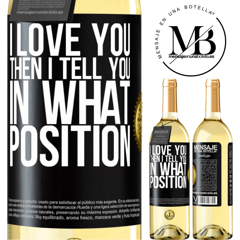 24,95 € Free Shipping | White Wine WHITE Edition I love you Then I tell you in what position Black Label. Customizable label Young wine Harvest 2020 Verdejo