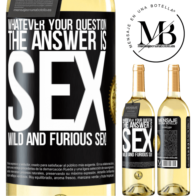 24,95 € Free Shipping   White Wine WHITE Edition Whatever your question, the answer is sex. Wild and furious sex! Black Label. Customizable label Young wine Harvest 2020 Verdejo