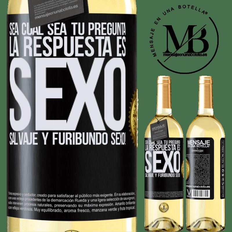 24,95 € Envoi gratuit   Vin blanc Édition WHITE Quelle que soit votre question, la réponse est le sexe. Sexe sauvage et furieux! Étiquette Noire. Étiquette personnalisable Vin jeune Récolte 2020 Verdejo
