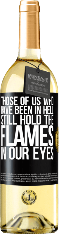 24,95 € Free Shipping | White Wine WHITE Edition Those of us who have been in hell still hold the flames in our eyes Black Label. Customizable label Young wine Harvest 2020 Verdejo