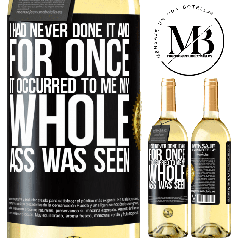 24,95 € Free Shipping   White Wine WHITE Edition I had never done it and for once it occurred to me my whole ass was seen Black Label. Customizable label Young wine Harvest 2020 Verdejo