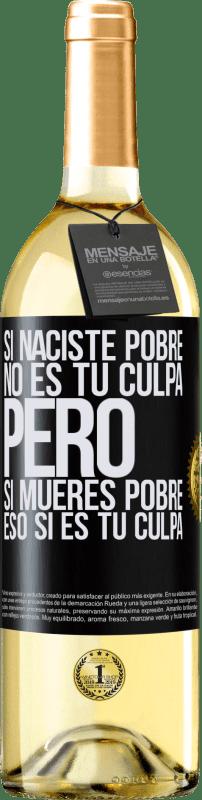 24,95 € Envío gratis | Vino Blanco Edición WHITE Si naciste pobre, no es tu culpa. Pero si mueres pobre, eso sí es tu culpa Etiqueta Negra. Etiqueta personalizable Vino joven Cosecha 2020 Verdejo