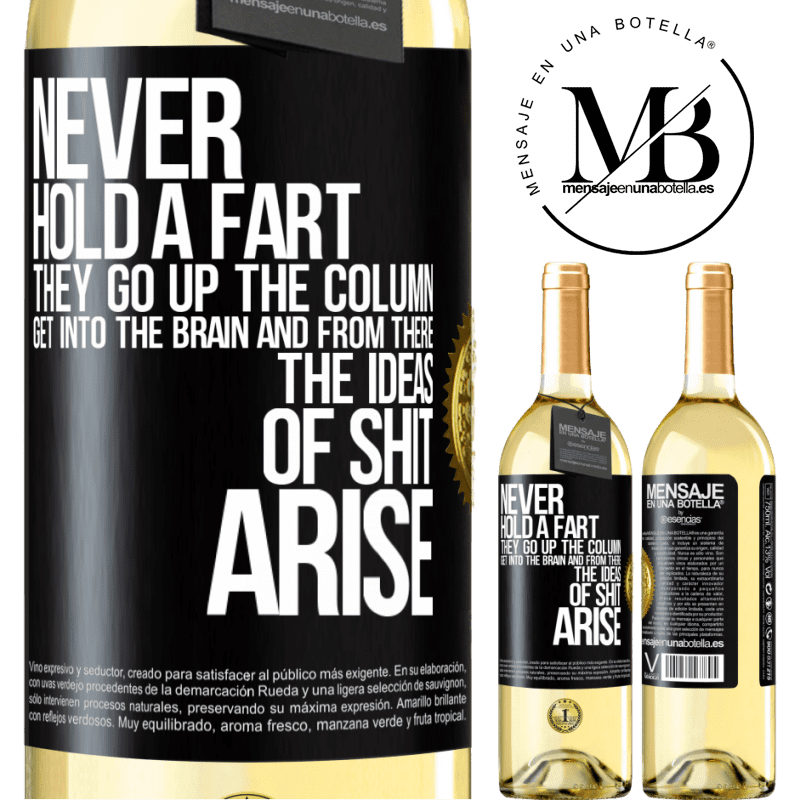 24,95 € Free Shipping | White Wine WHITE Edition Never hold a fart. They go up the column, get into the brain and from there the ideas of shit arise Black Label. Customizable label Young wine Harvest 2020 Verdejo