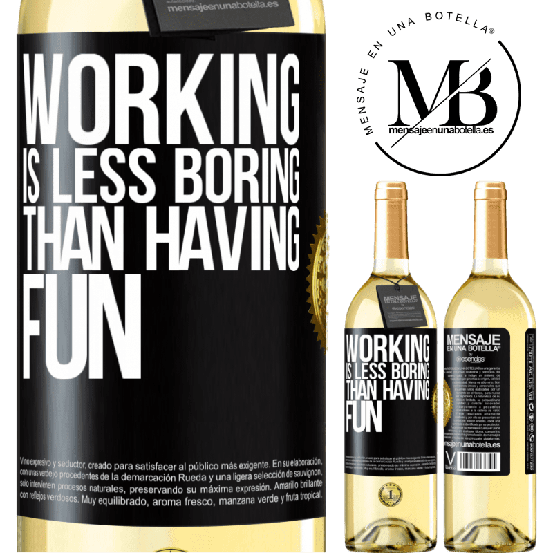 24,95 € Free Shipping | White Wine WHITE Edition Working is less boring than having fun Black Label. Customizable label Young wine Harvest 2020 Verdejo