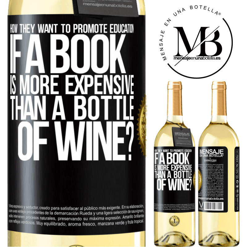 24,95 € Free Shipping   White Wine WHITE Edition How they want to promote education if a book is more expensive than a bottle of wine Black Label. Customizable label Young wine Harvest 2020 Verdejo