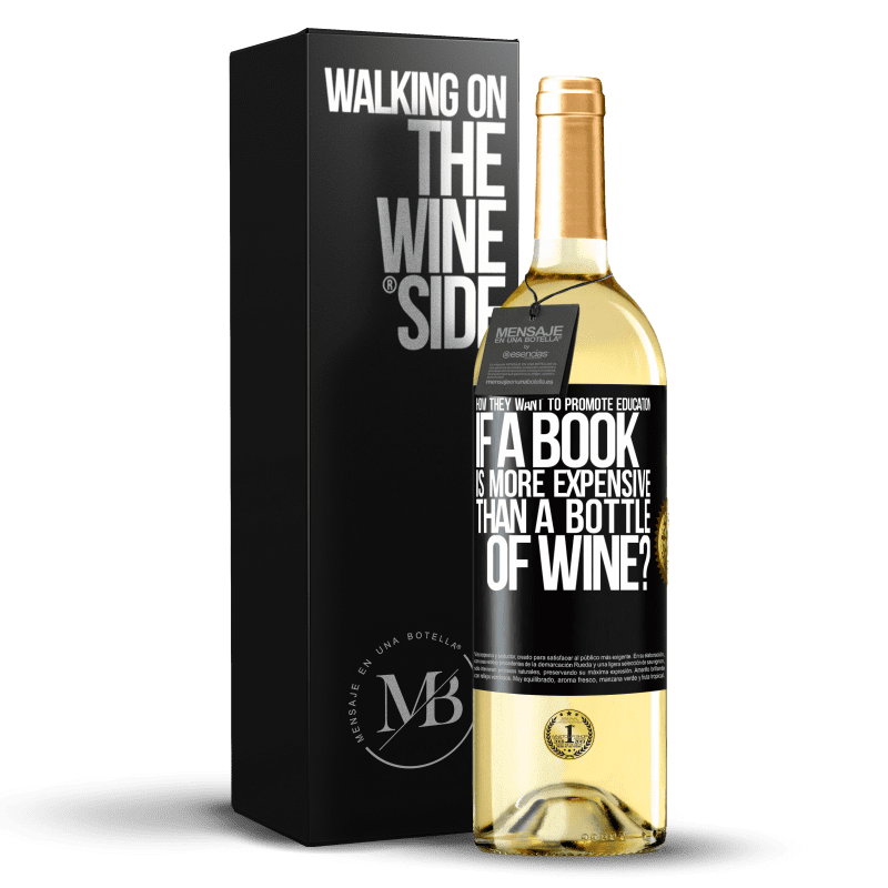 24,95 € Free Shipping | White Wine WHITE Edition How they want to promote education if a book is more expensive than a bottle of wine Black Label. Customizable label Young wine Harvest 2020 Verdejo