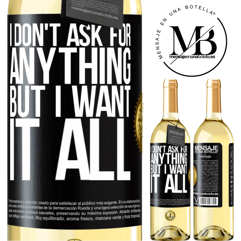 24,95 € Free Shipping   White Wine WHITE Edition I don't ask for anything, but I want it all Black Label. Customizable label Young wine Harvest 2020 Verdejo