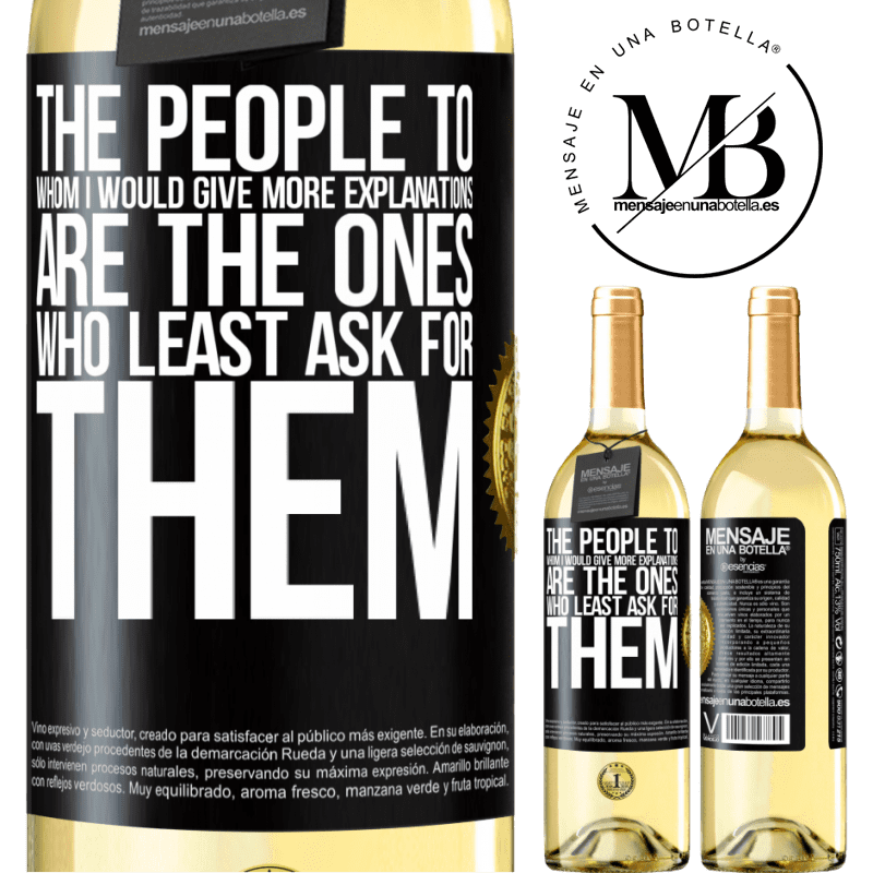 24,95 € Free Shipping | White Wine WHITE Edition The people to whom I would give more explanations are the ones who least ask for them Black Label. Customizable label Young wine Harvest 2020 Verdejo