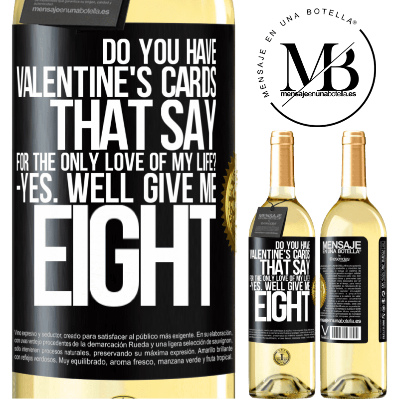 24,95 € Free Shipping   White Wine WHITE Edition Do you have Valentine's cards that say: For the only love of my life? -Yes. Well give me eight Black Label. Customizable label Young wine Harvest 2020 Verdejo