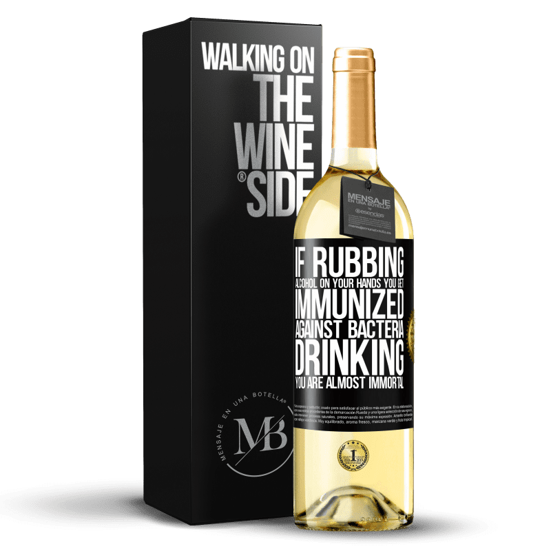 24,95 € Free Shipping | White Wine WHITE Edition If rubbing alcohol on your hands you get immunized against bacteria, drinking it is almost immortal Black Label. Customizable label Young wine Harvest 2020 Verdejo