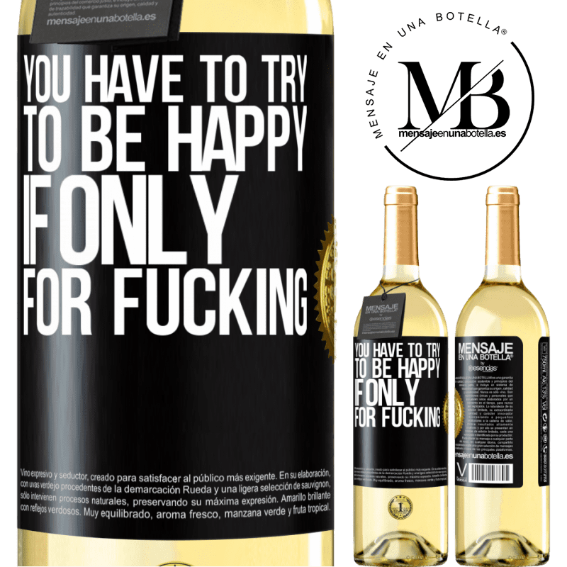 24,95 € Free Shipping   White Wine WHITE Edition You have to try to be happy, if only for fucking Black Label. Customizable label Young wine Harvest 2020 Verdejo