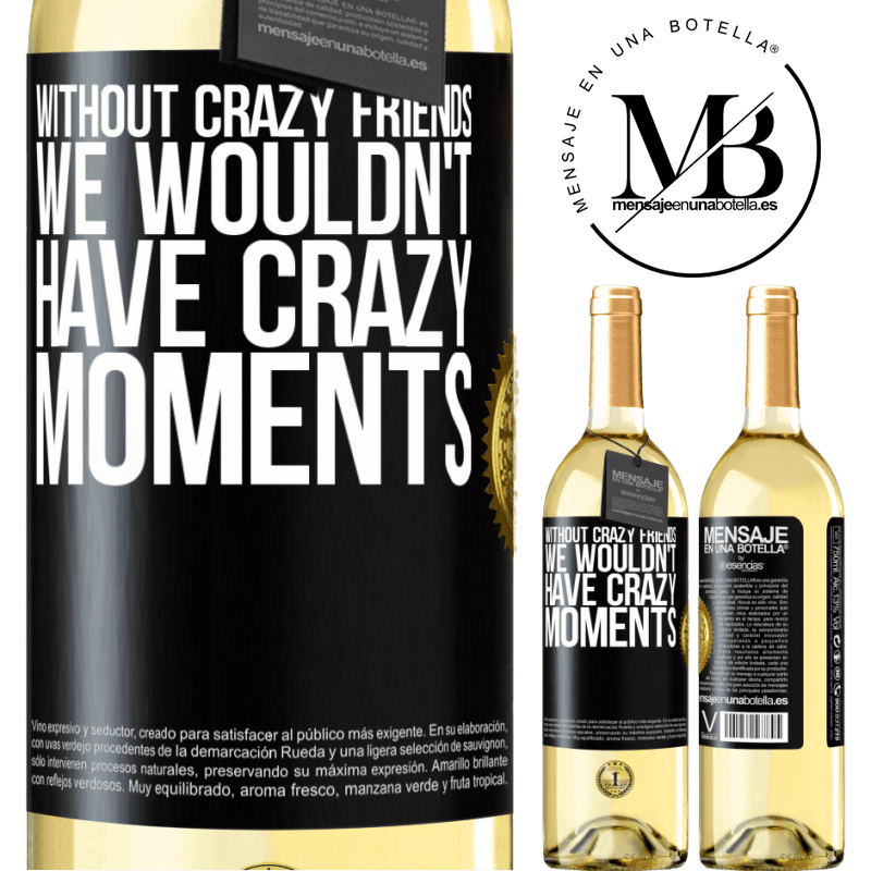24,95 € Free Shipping | White Wine WHITE Edition Without crazy friends, we wouldn't have crazy moments Black Label. Customizable label Young wine Harvest 2020 Verdejo