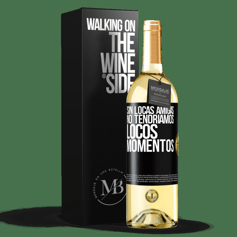 24,95 € Envío gratis | Vino Blanco Edición WHITE Sin locas amigas, no tendríamos locos momentos Etiqueta Negra. Etiqueta personalizable Vino joven Cosecha 2020 Verdejo