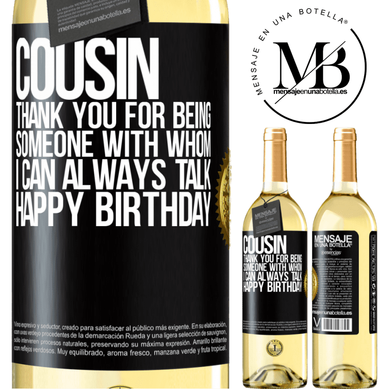 24,95 € Free Shipping | White Wine WHITE Edition Cousin. Thank you for being someone with whom I can always talk. Happy Birthday Black Label. Customizable label Young wine Harvest 2020 Verdejo