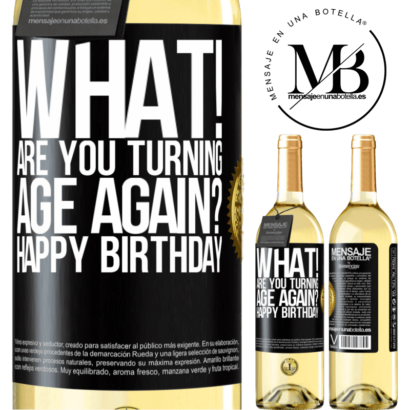 24,95 € Free Shipping   White Wine WHITE Edition What! Are you turning age again? Happy Birthday Black Label. Customizable label Young wine Harvest 2020 Verdejo