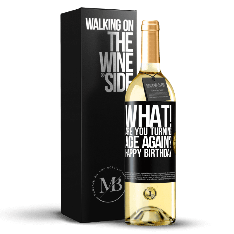 24,95 € Free Shipping | White Wine WHITE Edition What! Are you turning age again? Happy Birthday Black Label. Customizable label Young wine Harvest 2020 Verdejo