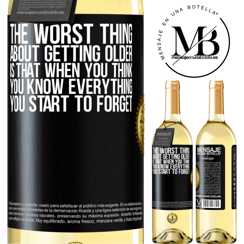 24,95 € Free Shipping | White Wine WHITE Edition The worst thing about getting older is that when you think you know everything, you start to forget Black Label. Customizable label Young wine Harvest 2020 Verdejo