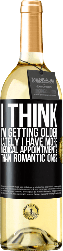 24,95 € Free Shipping | White Wine WHITE Edition I think I'm getting older. Lately I have more medical appointments than romantic ones Black Label. Customizable label Young wine Harvest 2020 Verdejo