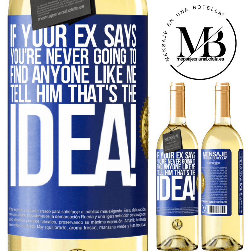 24,95 € Free Shipping   White Wine WHITE Edition If your ex says you're never going to find anyone like me tell him that's the idea! Blue Label. Customizable label Young wine Harvest 2020 Verdejo