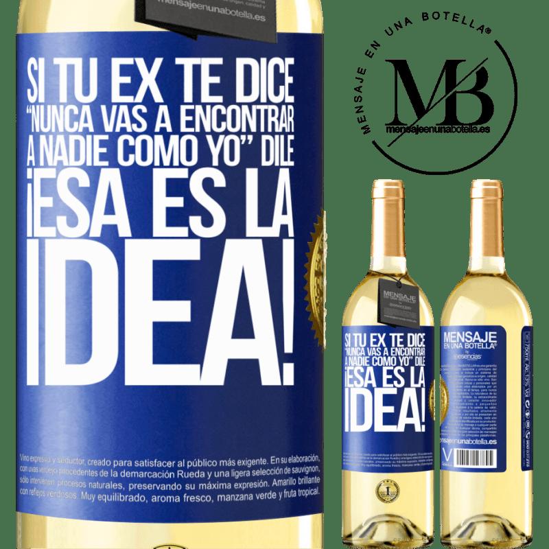 24,95 € Envoi gratuit   Vin blanc Édition WHITE Si votre ex dit vous ne trouverez jamais personne comme moi, dites-lui que c'est l'idée! Étiquette Bleue. Étiquette personnalisable Vin jeune Récolte 2020 Verdejo