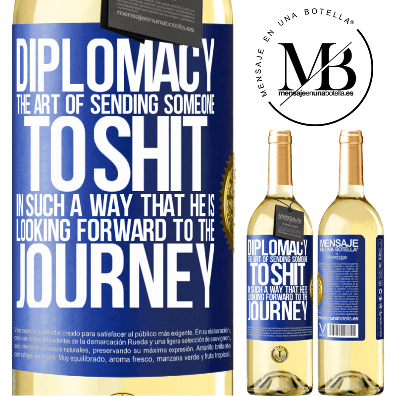 24,95 € Free Shipping   White Wine WHITE Edition Diplomacy. The art of sending someone to shit in such a way that he is looking forward to the journey Blue Label. Customizable label Young wine Harvest 2020 Verdejo