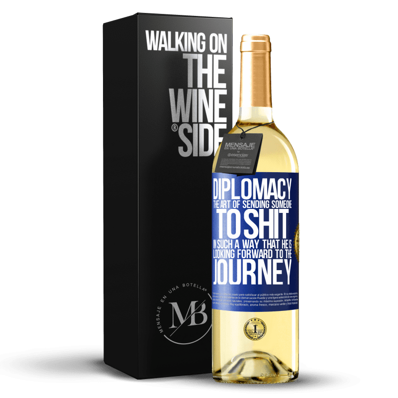 24,95 € Free Shipping | White Wine WHITE Edition Diplomacy. The art of sending someone to shit in such a way that he is looking forward to the journey Blue Label. Customizable label Young wine Harvest 2020 Verdejo