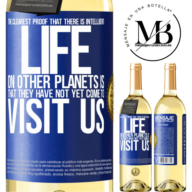 24,95 € Free Shipping | White Wine WHITE Edition The clearest proof that there is intelligent life on other planets is that they have not yet come to visit us Blue Label. Customizable label Young wine Harvest 2020 Verdejo