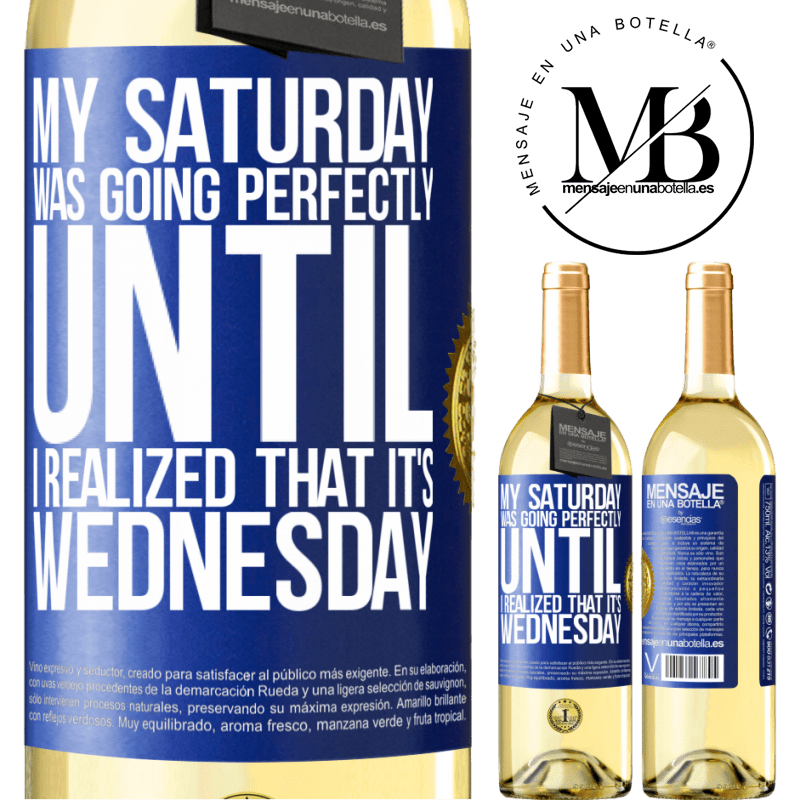24,95 € Free Shipping | White Wine WHITE Edition My Saturday was going perfectly until I realized that it's Wednesday Blue Label. Customizable label Young wine Harvest 2020 Verdejo