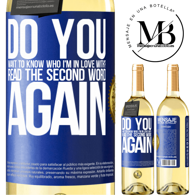 24,95 € Free Shipping   White Wine WHITE Edition do you want to know who I'm in love with? Read the first word again Blue Label. Customizable label Young wine Harvest 2020 Verdejo