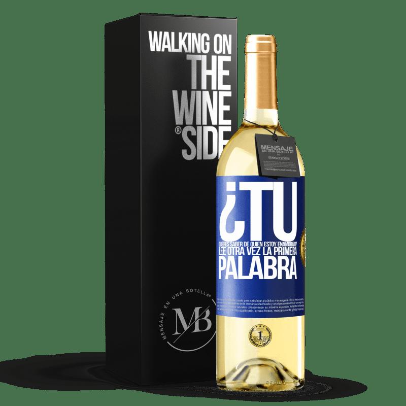 24,95 € Envoi gratuit | Vin blanc Édition WHITE voulez-vous savoir de qui je suis amoureux? Relisez le premier mot Étiquette Bleue. Étiquette personnalisable Vin jeune Récolte 2020 Verdejo