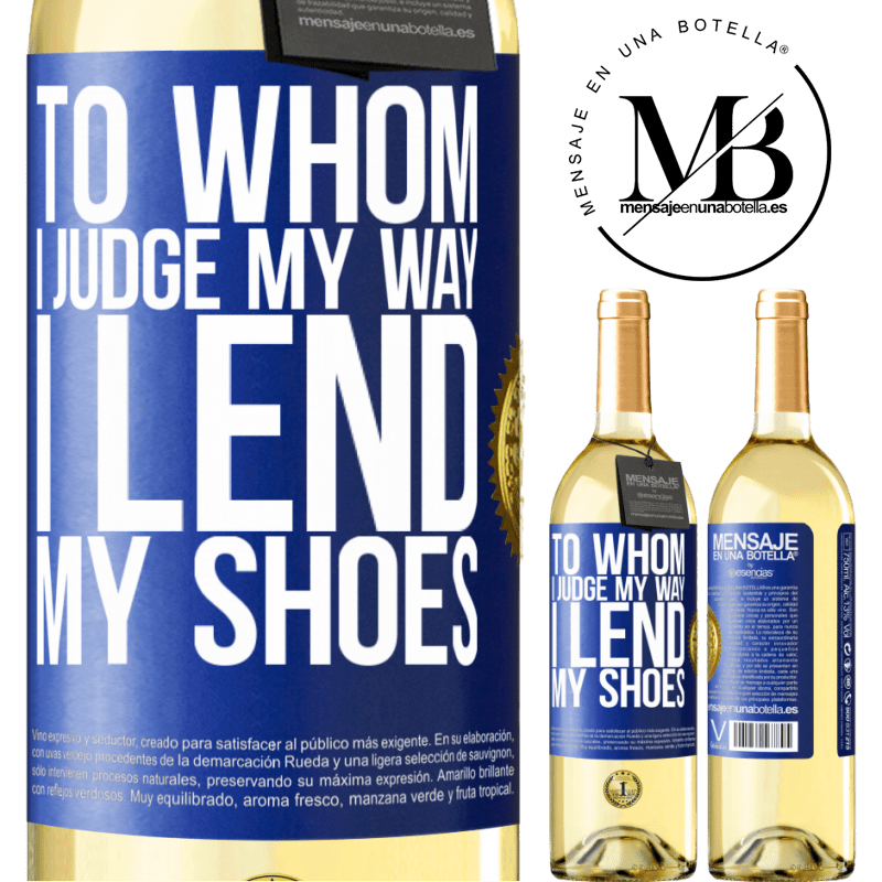 24,95 € Free Shipping | White Wine WHITE Edition To whom I judge my way, I lend my shoes Blue Label. Customizable label Young wine Harvest 2020 Verdejo