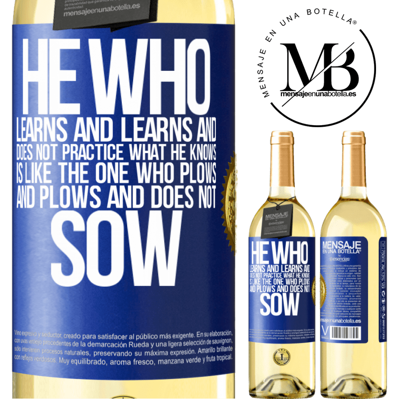 24,95 € Free Shipping | White Wine WHITE Edition He who learns and learns and does not practice what he knows is like the one who plows and plows and does not sow Blue Label. Customizable label Young wine Harvest 2020 Verdejo