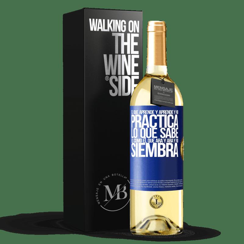 24,95 € Envío gratis | Vino Blanco Edición WHITE El que aprende y aprende y no practica lo que sabe, es como el que ara y ara y no siembra Etiqueta Azul. Etiqueta personalizable Vino joven Cosecha 2020 Verdejo
