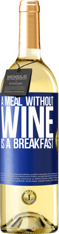 24,95 € Free Shipping | White Wine WHITE Edition A meal without wine is a breakfast Blue Label. Customizable label Young wine Harvest 2020 Verdejo