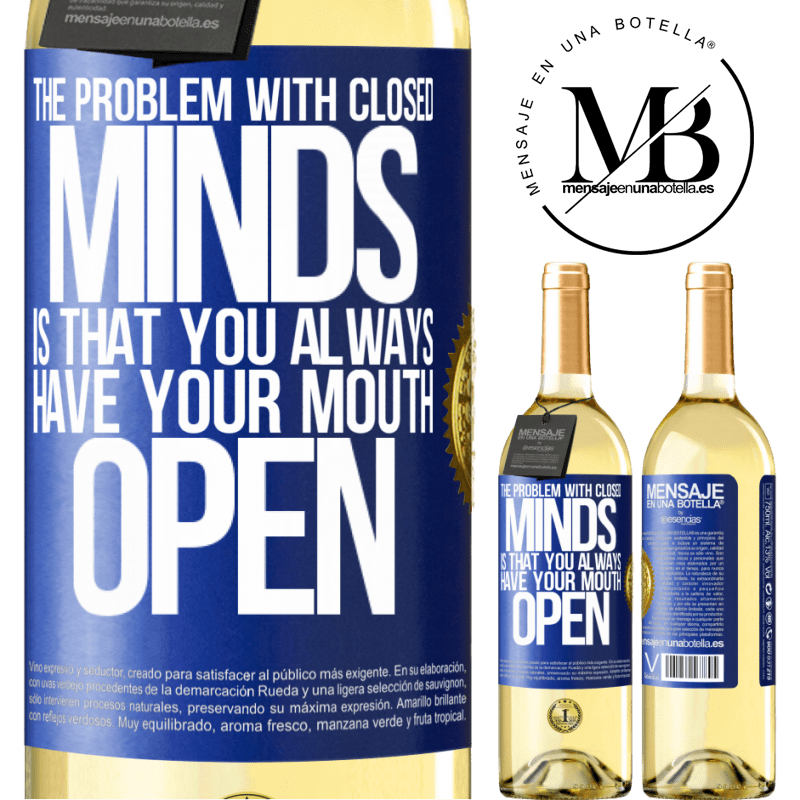 24,95 € Free Shipping | White Wine WHITE Edition The problem with closed minds is that you always have your mouth open Blue Label. Customizable label Young wine Harvest 2020 Verdejo