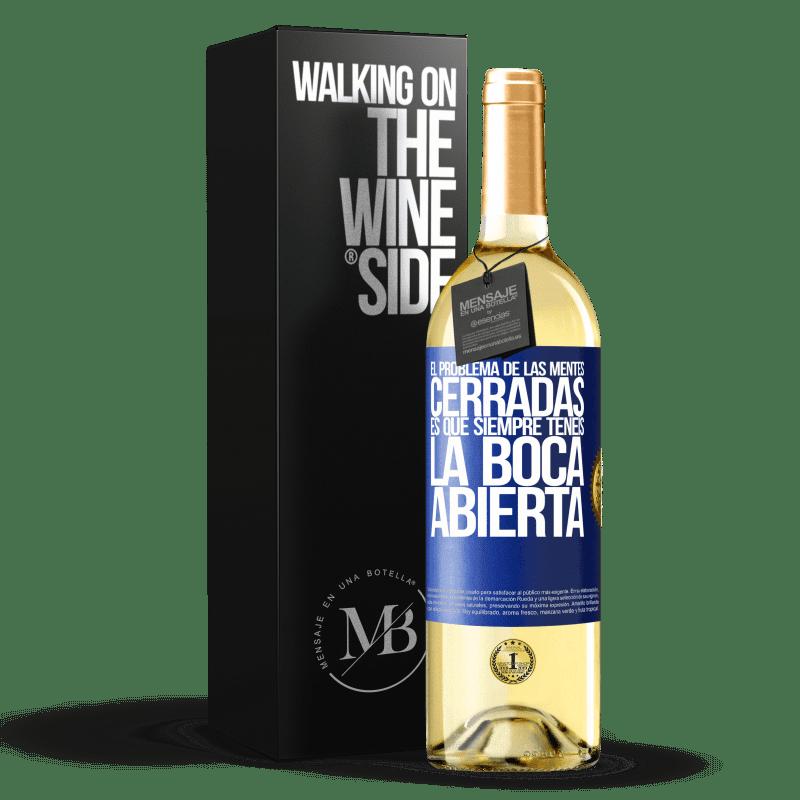 24,95 € Envoi gratuit | Vin blanc Édition WHITE Le problème avec les esprits fermés est que vous avez toujours la bouche ouverte Étiquette Bleue. Étiquette personnalisable Vin jeune Récolte 2020 Verdejo