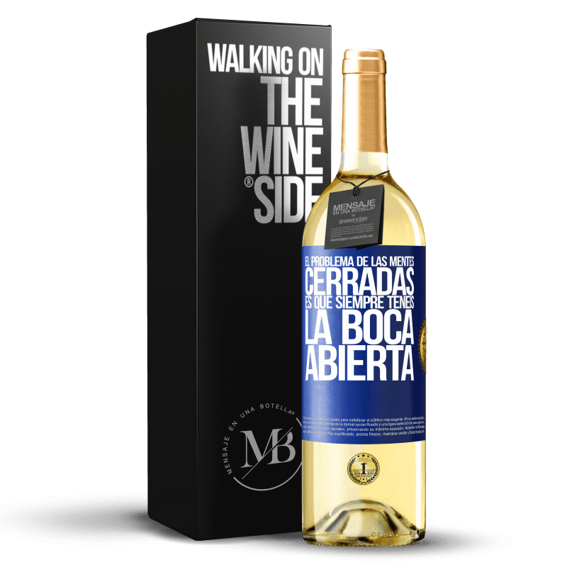24,95 € Envío gratis | Vino Blanco Edición WHITE El problema de las mentes cerradas es que siempre tenéis la boca abierta Etiqueta Azul. Etiqueta personalizable Vino joven Cosecha 2020 Verdejo
