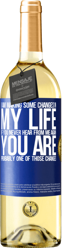 24,95 € Free Shipping | White Wine WHITE Edition I am making some changes in my life. If you never hear from me again, you are probably one of those changes Blue Label. Customizable label Young wine Harvest 2020 Verdejo