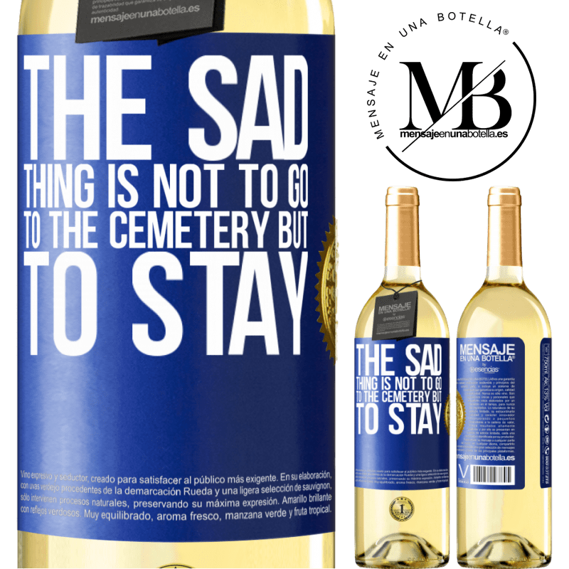24,95 € Free Shipping | White Wine WHITE Edition The sad thing is not to go to the cemetery but to stay Blue Label. Customizable label Young wine Harvest 2020 Verdejo