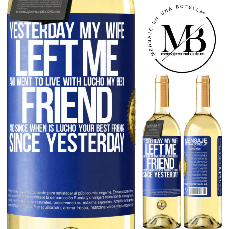 24,95 € Free Shipping   White Wine WHITE Edition Yesterday my wife left me and went to live with Lucho, my best friend. And since when is Lucho your best friend? Since Blue Label. Customizable label Young wine Harvest 2020 Verdejo