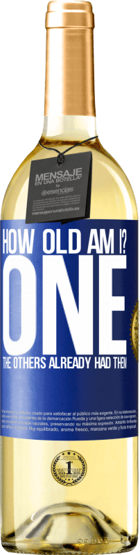 24,95 € | White Wine WHITE Edition How old am I? ONE. The others already had them Blue Label. Customizable label Young wine Harvest 2020 Verdejo