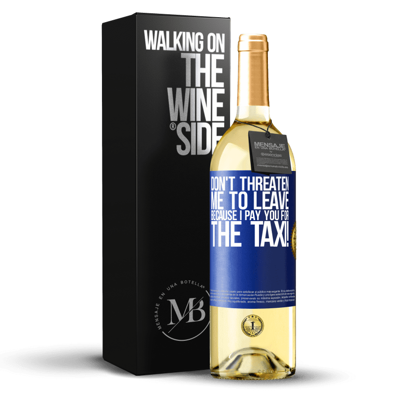 24,95 € Free Shipping | White Wine WHITE Edition Don't threaten me to leave because I pay you for the taxi! Blue Label. Customizable label Young wine Harvest 2020 Verdejo