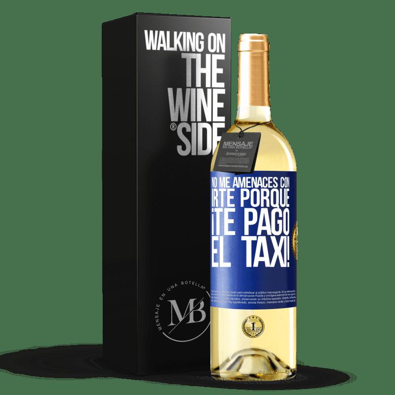 24,95 € Envío gratis   Vino Blanco Edición WHITE No me amenaces con irte porque ¡Te pago el taxi! Etiqueta Azul. Etiqueta personalizable Vino joven Cosecha 2020 Verdejo