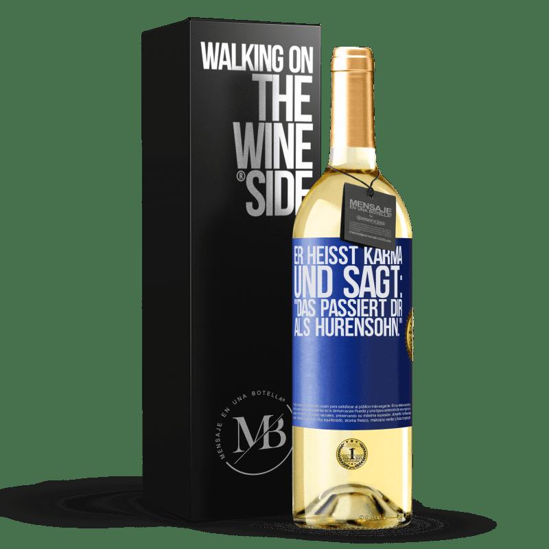 24,95 € Kostenloser Versand | Weißwein WHITE Ausgabe Er heißt Karma und sagt: Das passiert dir als Hurensohn. Blaue Markierung. Anpassbares Etikett Junger Wein Ernte 2020 Verdejo