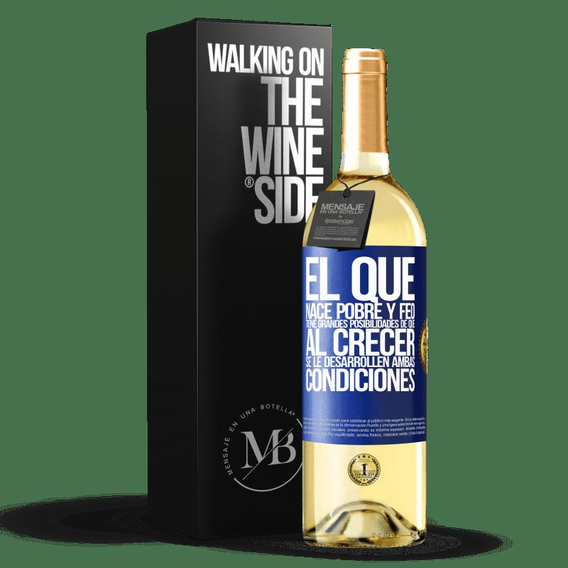 24,95 € Envoi gratuit   Vin blanc Édition WHITE Celui qui est né pauvre et laid a de grandes chances qu'en grandissant ... les deux conditions se développent Étiquette Bleue. Étiquette personnalisable Vin jeune Récolte 2020 Verdejo