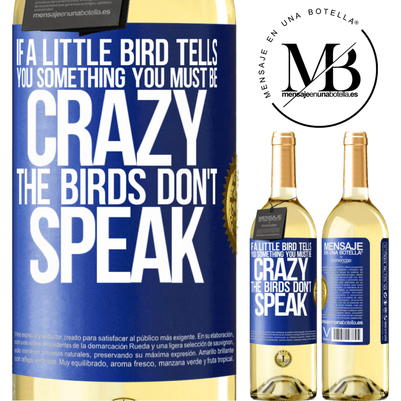 24,95 € Free Shipping   White Wine WHITE Edition If a little bird tells you something ... you must be crazy, the birds don't speak Blue Label. Customizable label Young wine Harvest 2020 Verdejo
