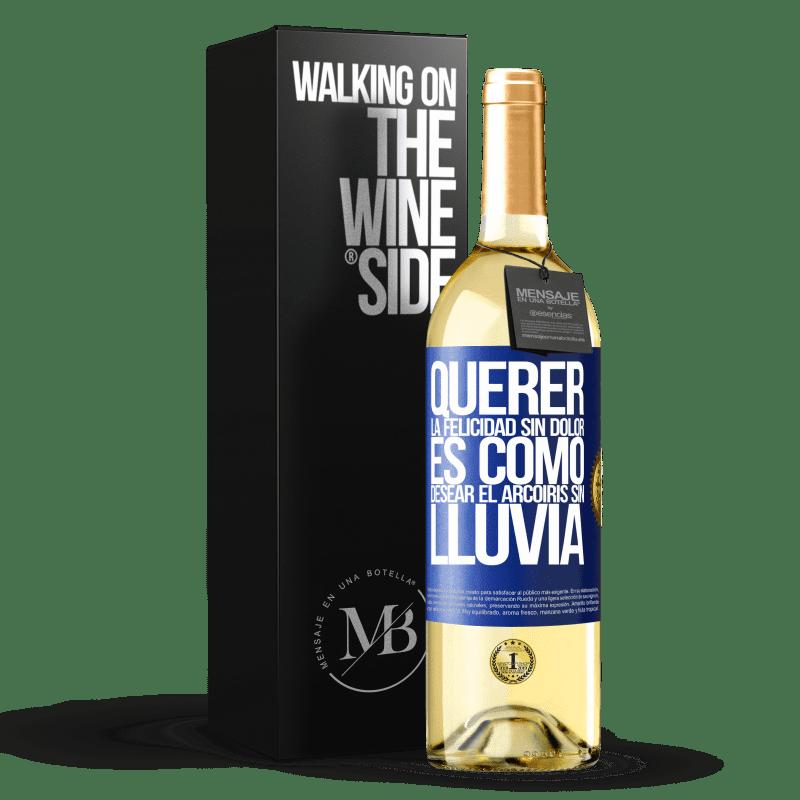 24,95 € Envío gratis | Vino Blanco Edición WHITE Querer la felicidad sin dolor es como desear el arcoiris sin lluvia Etiqueta Azul. Etiqueta personalizable Vino joven Cosecha 2020 Verdejo